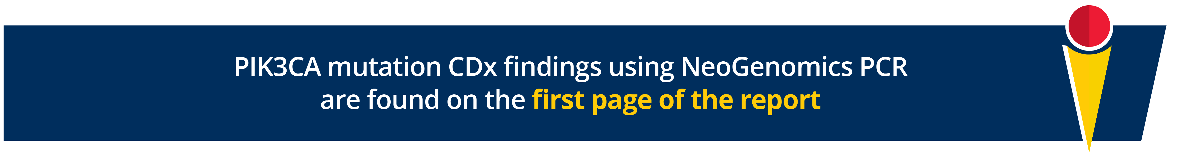 PIK3CA mutation CDx Findings using NeoGenomics PCR are found on the first page of your report