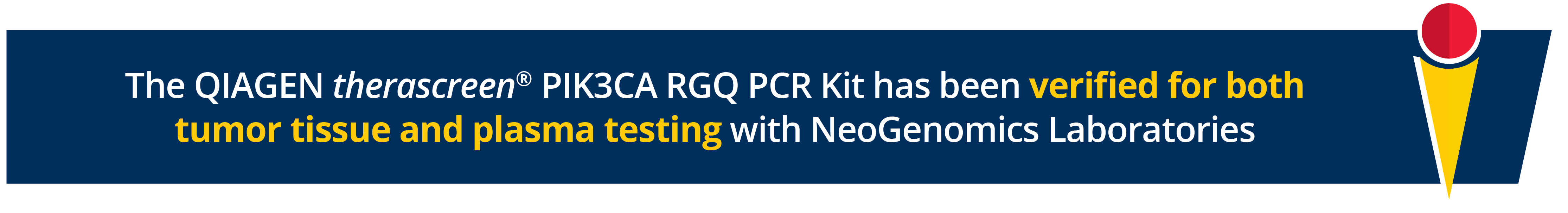 The QIAGEN therascreen® PIK3CA RGQ PCR Kit has been verified for both tumor tissue and plasma testing with NeoGenomics Laboratories