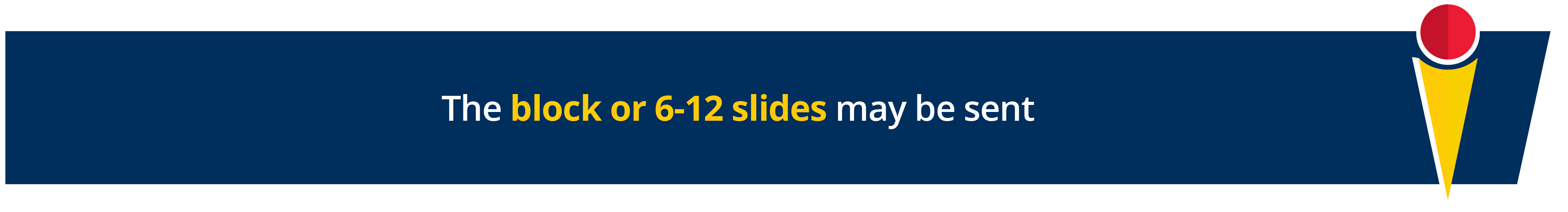 The block of 6-12 slides may be sent